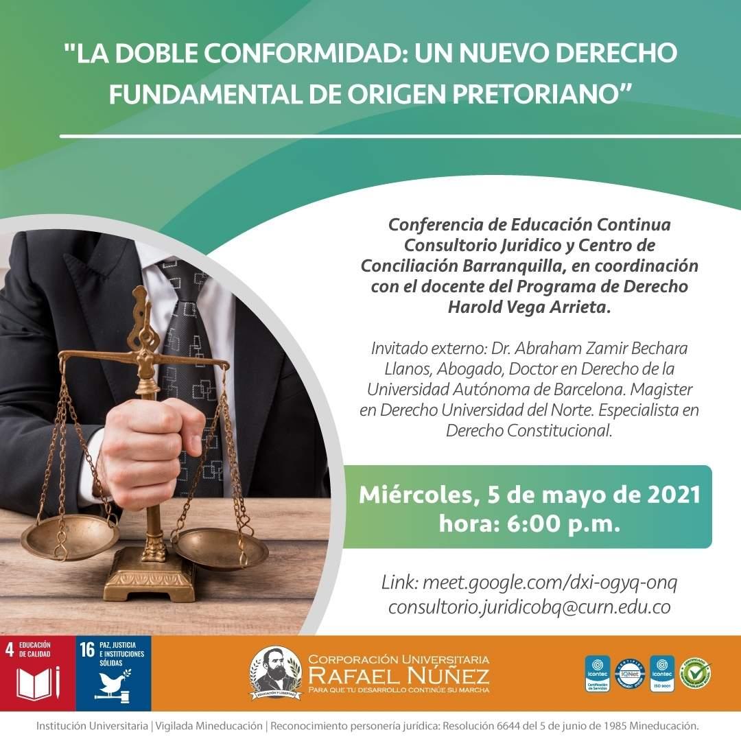 Conferencia La doble conformidad: un nuevo derecho fundamental de origen pretoriano es realizada por el Consultorio Jurídico de la CURN Barranquilla.