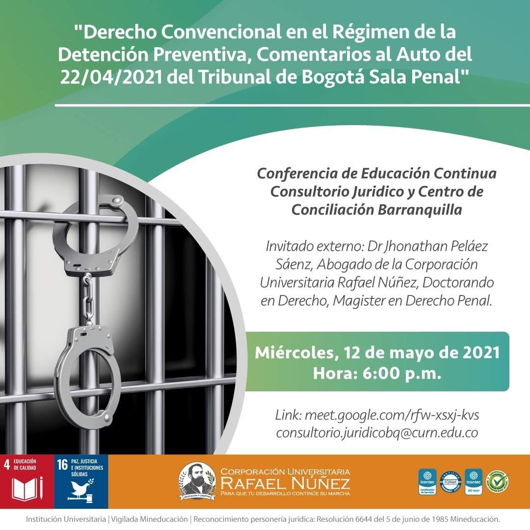 Consultorio Jurídico de la CURN Barranquilla realiza la conferencia Derecho Convencional en el régimen de la detención preventiva, comentarios al auto del 22/04/2021 del Tribunal de Bogotá Sala Penal.