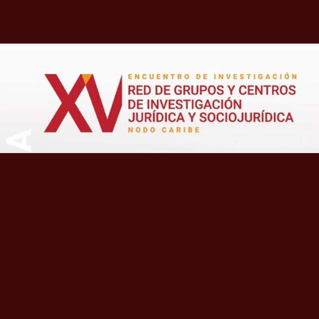 Se realiza exitosamente el XV Encuentro de la Red de Grupos y Centros de Investigación Jurídica y Socio-Jurídica 2021.