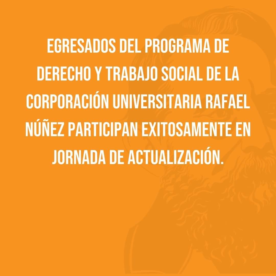 Egresados del programa de Derecho y Trabajo Social de la Corporación Universitaria Rafael Núñez participan exitosamente en jornada de actualización.