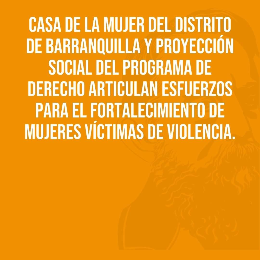 Casa de la Mujer del Distrito de Barranquilla y Proyección Social del programa de Derecho articulan esfuerzos para el fortalecimiento de mujeres víctimas de violencia.